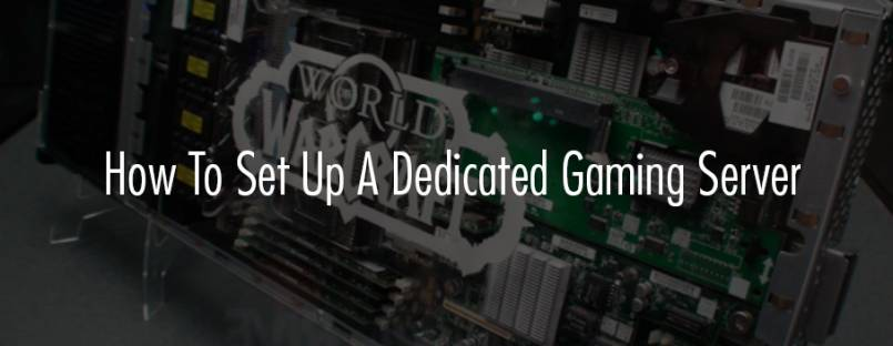 How To Set Up A Dedicated Gaming Server (WoW and Minecraft
