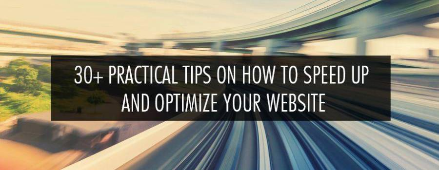 33 Practical Tips on How to Speed Up and Optimize Your Website