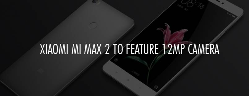 Xiaomi Mi Max 2 to feature 12MP camera with f/2.2 aperture